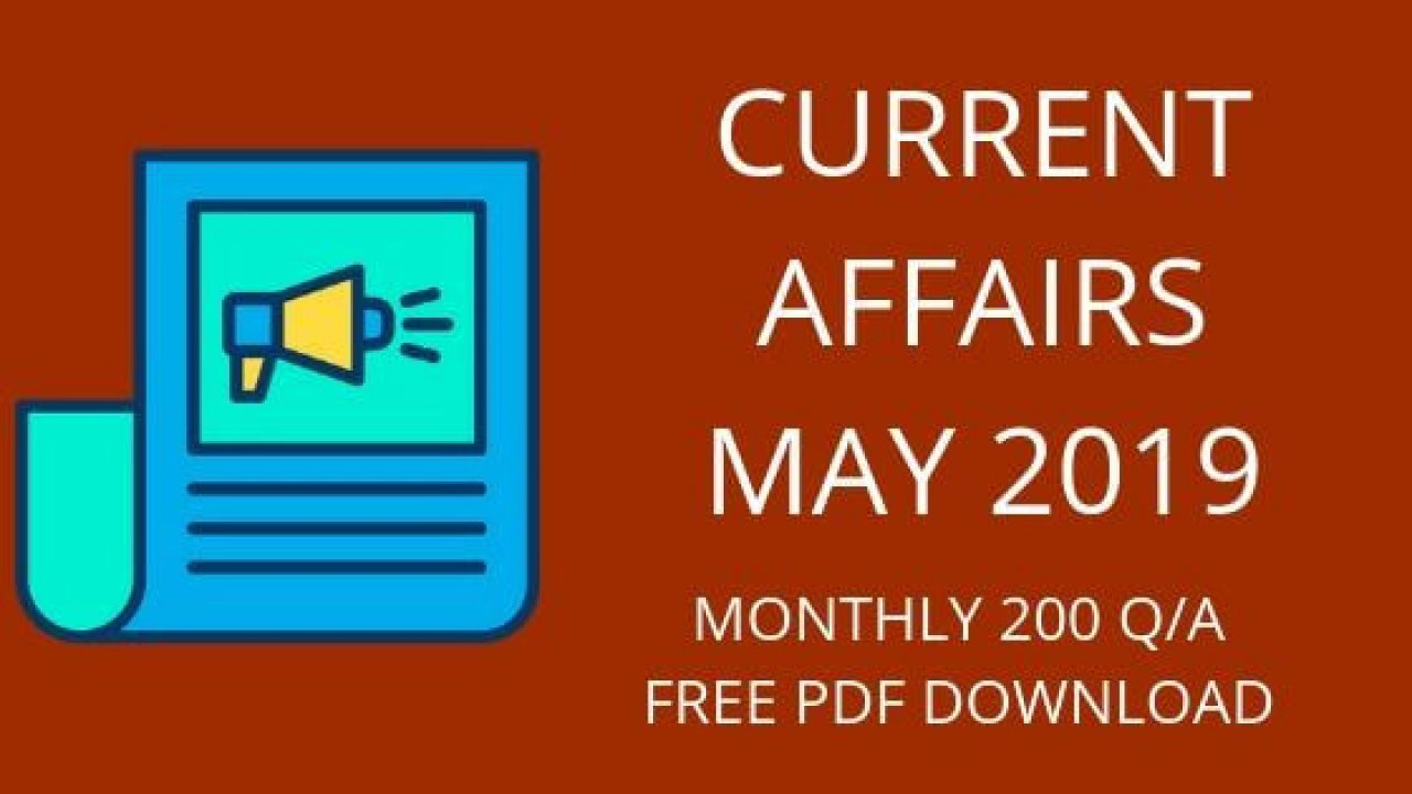 Current Affairs May 2019 – 200 Questions with Answers Free