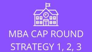 MBA CAP Round Strategy – MBA/MMS Admissions 2019